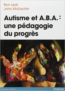 Couverture d'ouvrage: Autisme et A.B.A : une pédagogie du progrès
